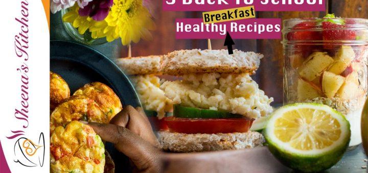3 healthy Breakfast recipes/back to school-sheenas kitchen