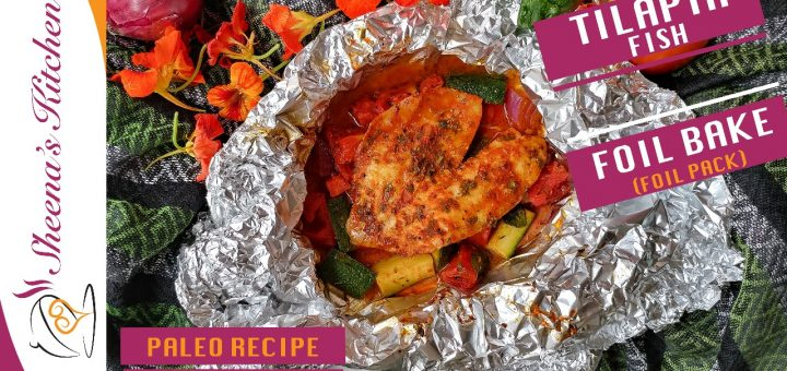 Tilapia Fish Foil Bake-Foil Pack Dinners Fish_Sheenas Kitchen